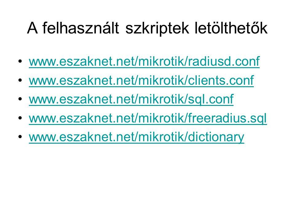 A felhasznált szkriptek letölthetők www.eszaknet.net/mikrotik/radiusd.conf www.eszaknet.net/mikrotik/clients.conf www.eszaknet.net/mikrotik/sql.conf www.eszaknet.net/mikrotik/freeradius.sql www.eszaknet.net/mikrotik/dictionary