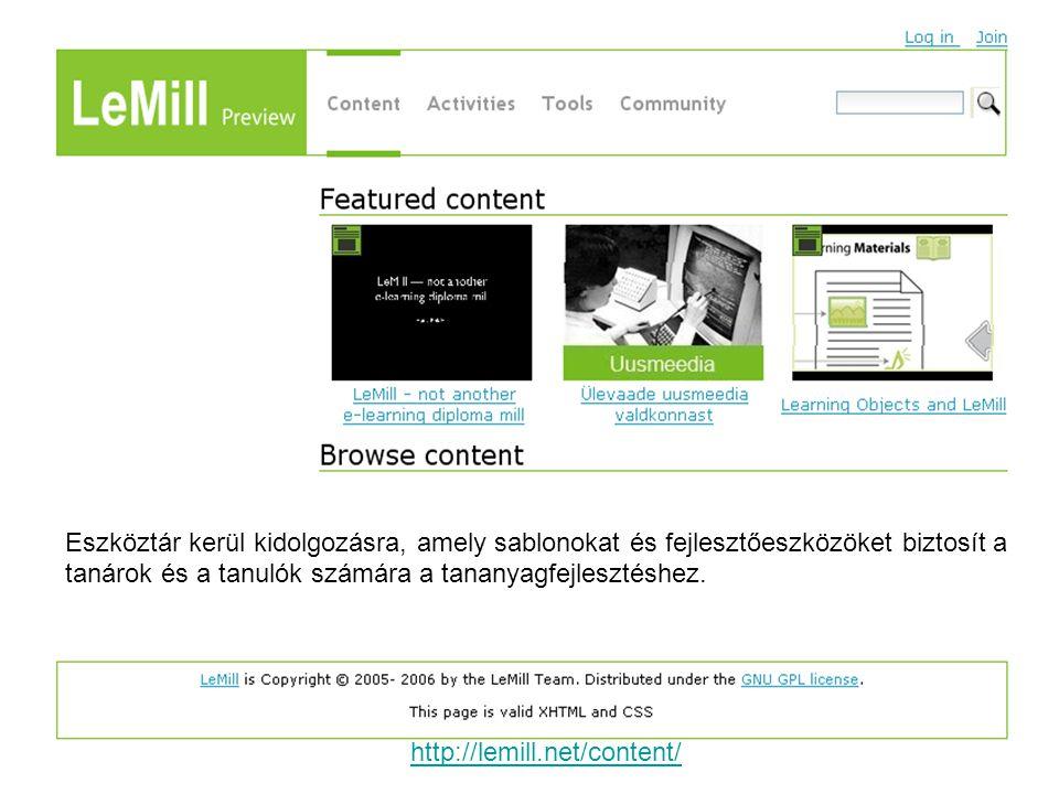 http://lemill.net/content/ Eszköztár kerül kidolgozásra, amely sablonokat és fejlesztőeszközöket biztosít a tanárok és a tanulók számára a tananyagfejlesztéshez.