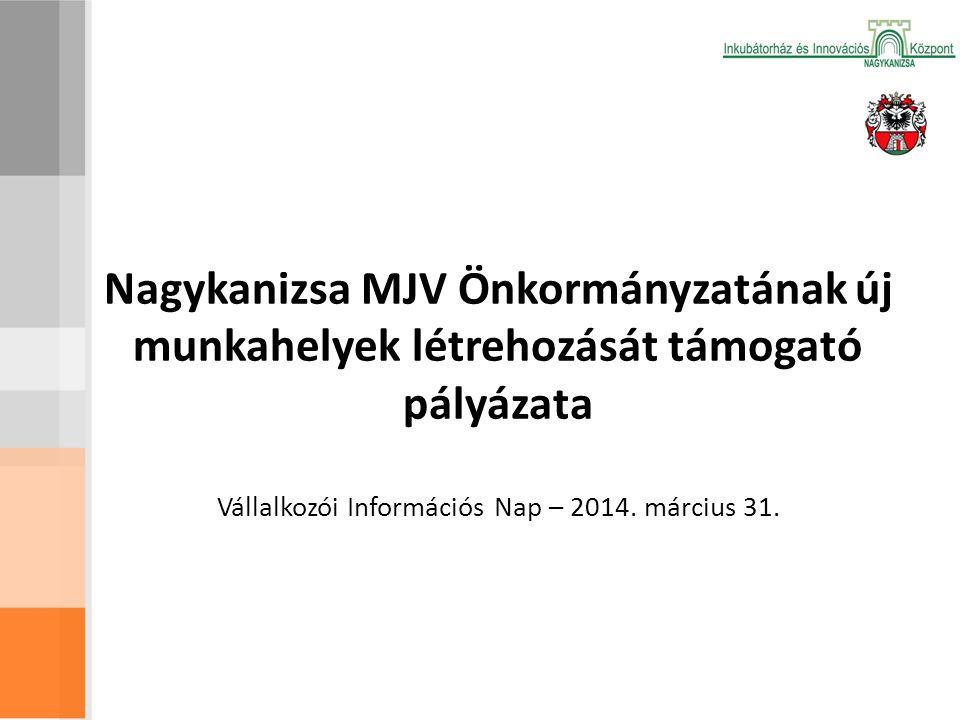 Nagykanizsa MJV Önkormányzatának új munkahelyek létrehozását támogató pályázata Vállalkozói Információs Nap – 2014.