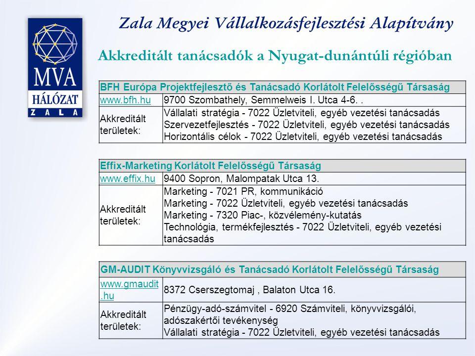 Akkreditált tanácsadók a Nyugat-dunántúli régióban BFH Európa Projektfejlesztő és Tanácsadó Korlátolt Felelősségű Társaság www.bfh.hu9700 Szombathely, Semmelweis I.