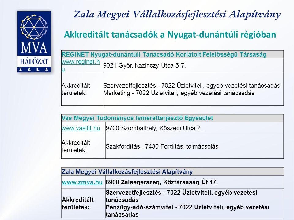 Akkreditált tanácsadók a Nyugat-dunántúli régióban REGINET Nyugat-dunántúli Tanácsadó Korlátolt Felelősségű Társaság www.reginet.h u 9021 Győr, Kazinczy Utca 5-7.