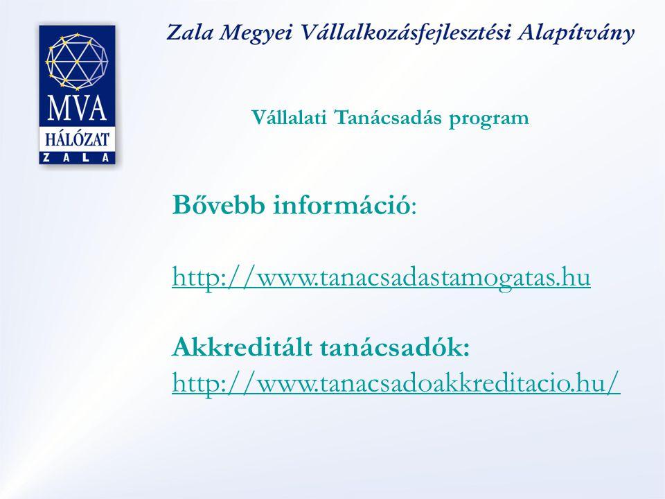 Bővebb információ: http://www.tanacsadastamogatas.hu Akkreditált tanácsadók: http://www.tanacsadoakkreditacio.hu/ Vállalati Tanácsadás program