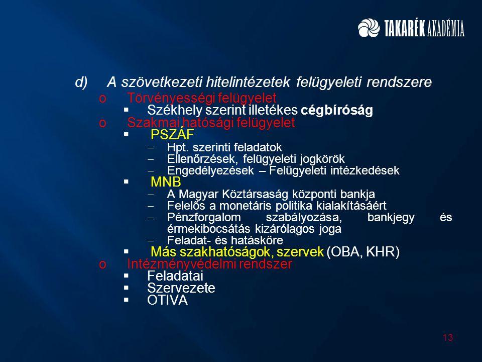 d)A szövetkezeti hitelintézetek felügyeleti rendszere oTörvényességi felügyelet  Székhely szerint illetékes cégbíróság oSzakmai hatósági felügyelet 