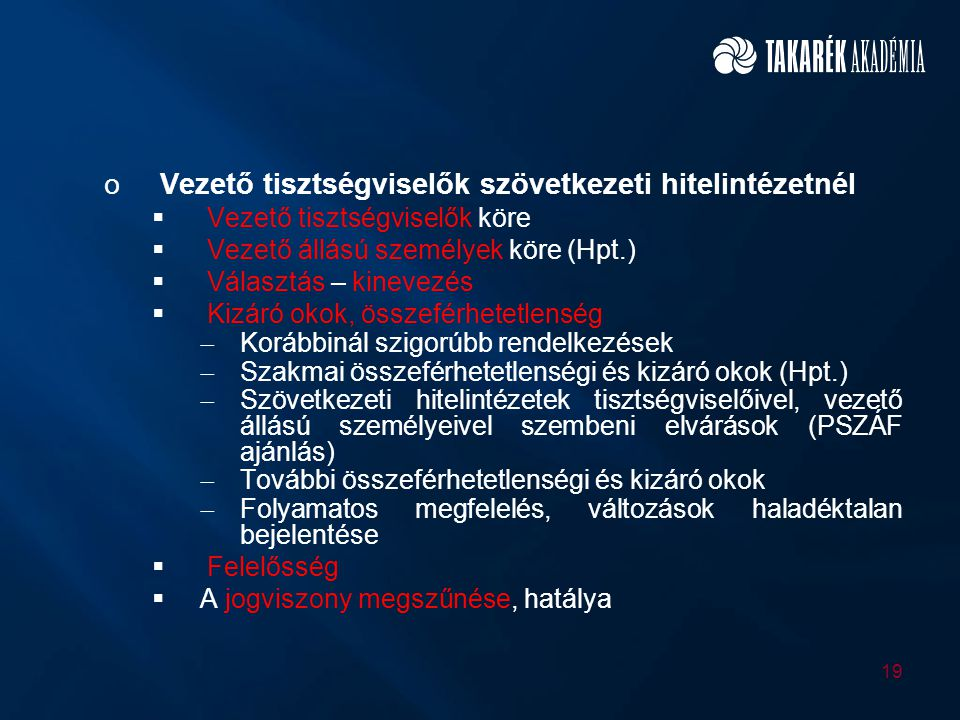 oVezető tisztségviselők szövetkezeti hitelintézetnél  Vezető tisztségviselők köre  Vezető állású személyek köre (Hpt.)  Választás – kinevezés  Kiz
