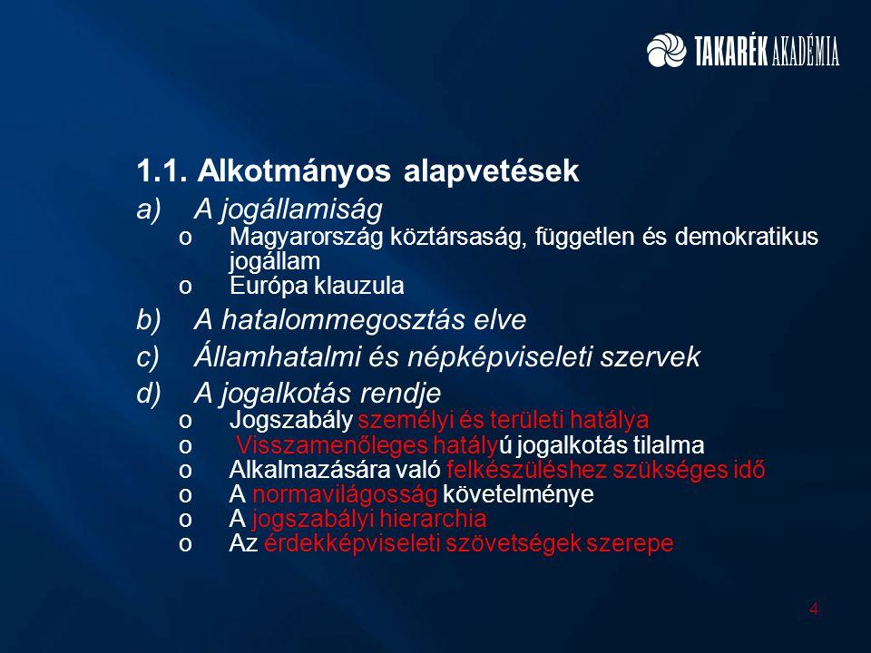 1.1. Alkotmányos alapvetések a)A jogállamiság oMagyarország köztársaság, független és demokratikus jogállam oEurópa klauzula b)A hatalommegosztás elve