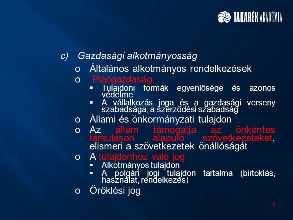 c)Gazdasági alkotmányosság oÁltalános alkotmányos rendelkezések o Piacgazdaság  Tulajdoni formák egyenlősége és azonos védelme  A vállalkozás joga é