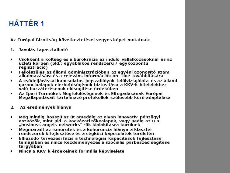 HÁTTÉR 1 Az Európai Bizottság következtetései vegyes képet mutatnak: 1.Javulás tapasztalható Csökkent a költség és a bürokrácia az induló vállalkozáso