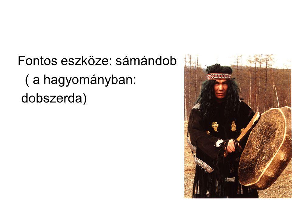 Fontos eszköze: sámándob ( a hagyományban: dobszerda)