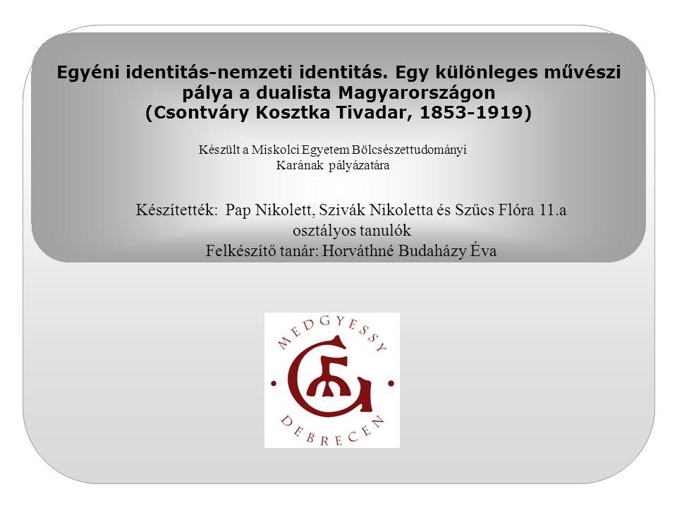 Egyéni identitás-nemzeti identitás. Egy különleges művészi pálya a dualista Magyarországon (Csontváry Kosztka Tivadar, 1853-1919) Készült a Miskolci E