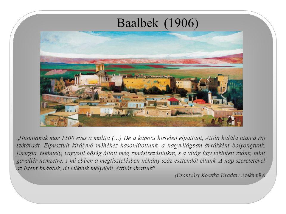 """Baalbek """"Hunniának már 1500 éves a múltja""""- írja A tekintély című kései írásában. """"De a kapocs hirtelen elpattant, Attila halála után a raj szétáradt."""