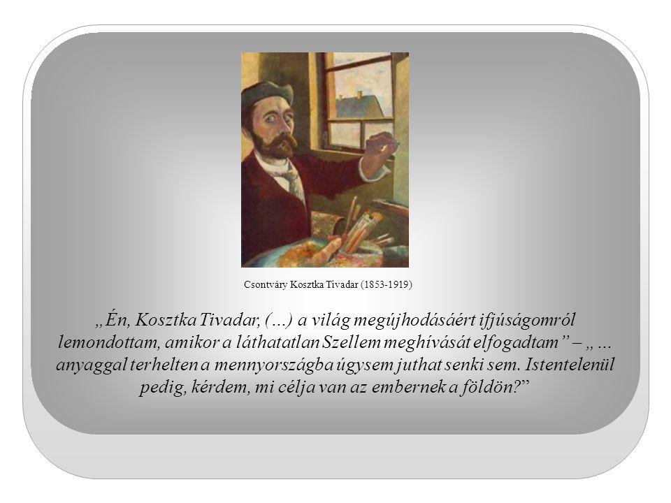 """Csontváry Kosztka Tivadar (1853-1919) """"Én, Kosztka Tivadar, (…) a világ megújhodásáért ifjúságomról lemondottam, amikor a láthatatlan Szellem meghívás"""
