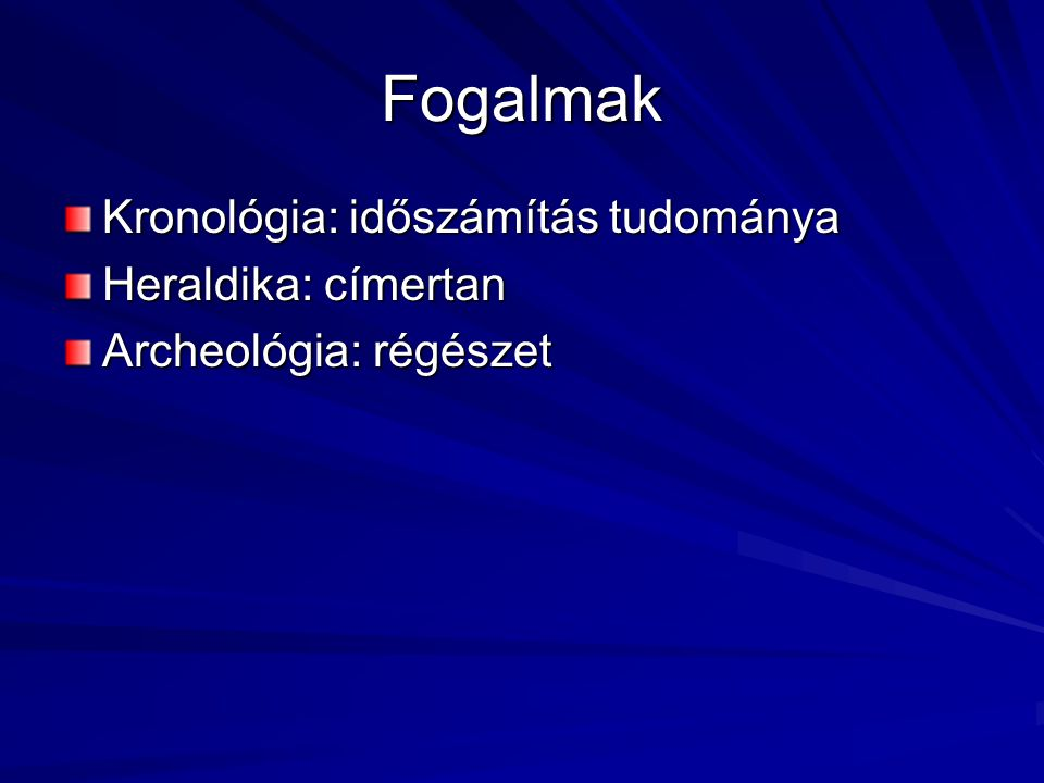 Fogalmak Kronológia: időszámítás tudománya Heraldika: címertan Archeológia: régészet