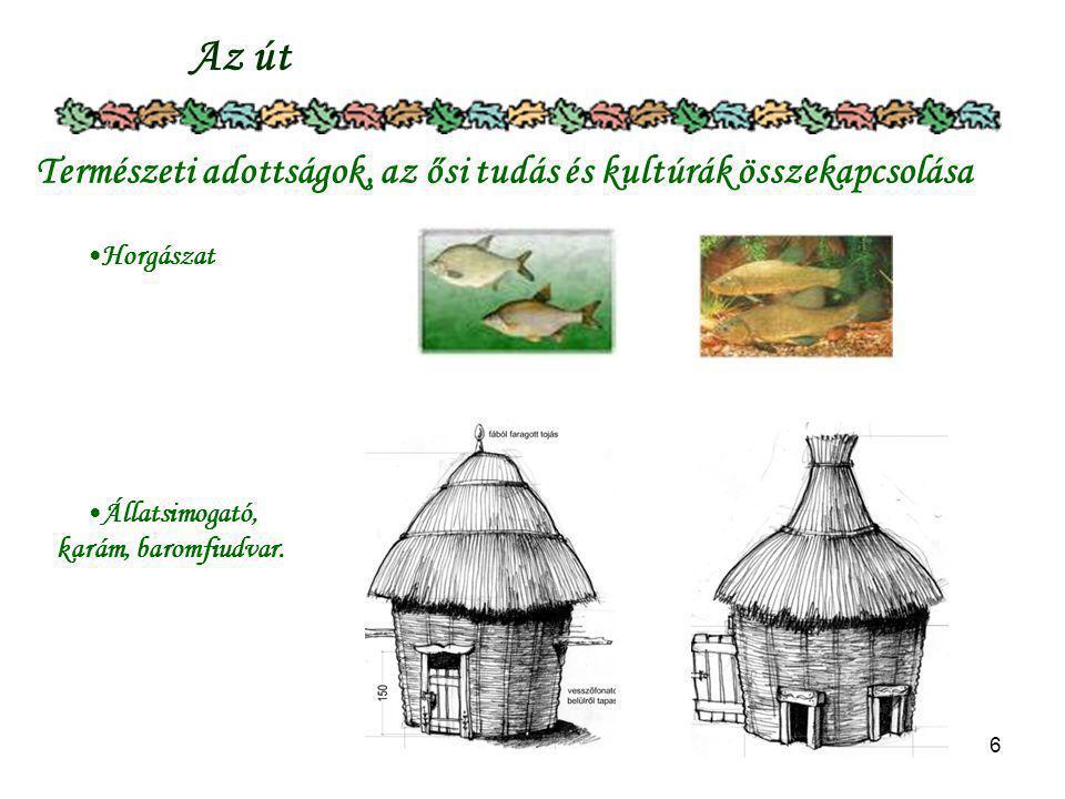 6 Az út Természeti adottságok, az ősi tudás és kultúrák összekapcsolása Horgászat Állatsimogató, karám, baromfiudvar.
