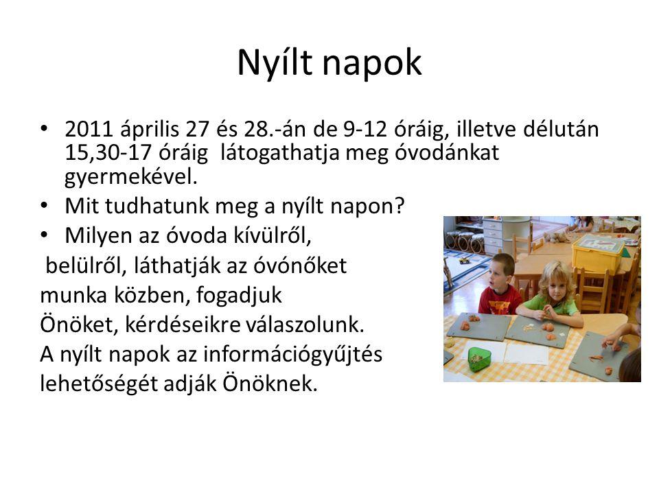 Nyílt napok 2011 április 27 és 28.-án de 9-12 óráig, illetve délután 15,30-17 óráig látogathatja meg óvodánkat gyermekével.