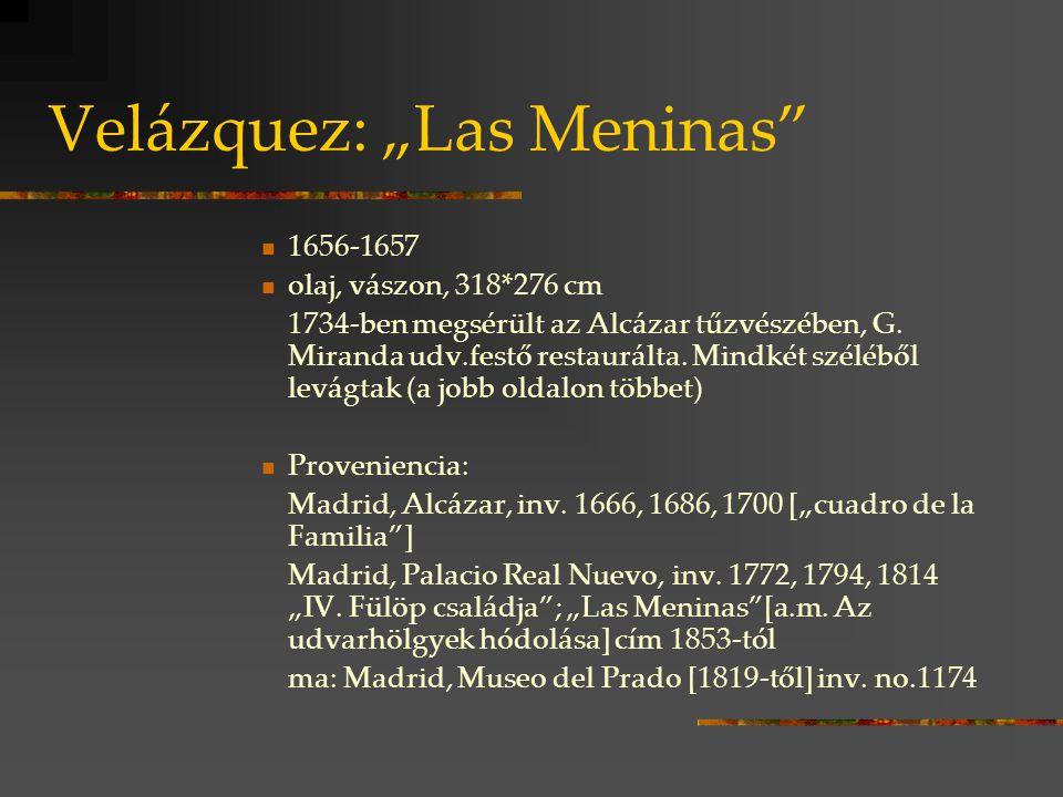 """Velázquez: """"Las Meninas"""" 1656-1657 olaj, vászon, 318*276 cm 1734-ben megsérült az Alcázar tűzvészében, G. Miranda udv.festő restaurálta. Mindkét szélé"""