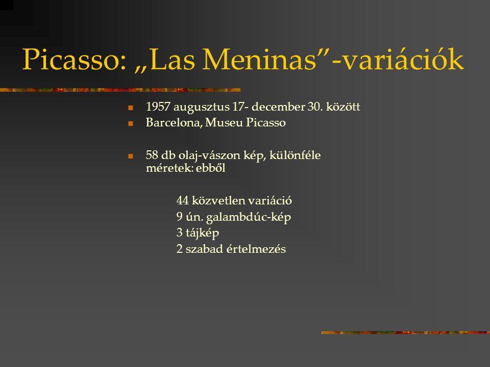 """Picasso: """"Las Meninas""""-variációk 1957 augusztus 17- december 30. között Barcelona, Museu Picasso 58 db olaj-vászon kép, különféle méretek: ebből 44 kö"""