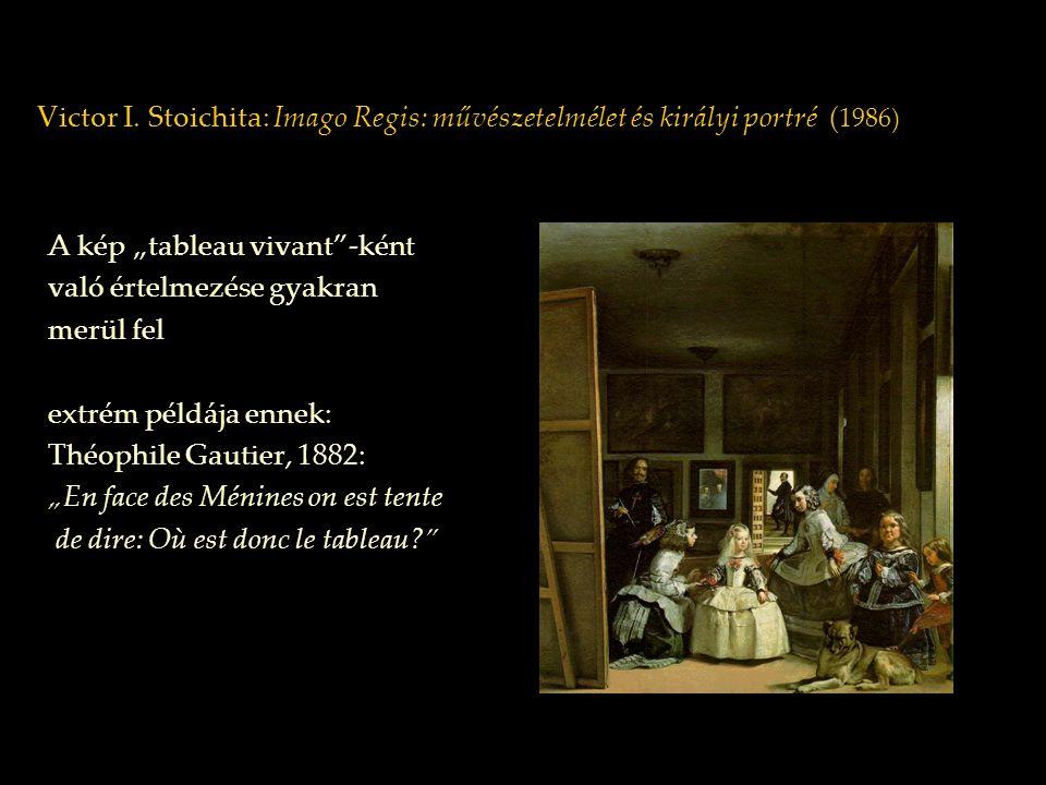 """Victor I. Stoichita: Imago Regis: művészetelmélet és királyi portré ( 1986) A kép """"tableau vivant""""-ként való értelmezése gyakran merül fel extrém péld"""