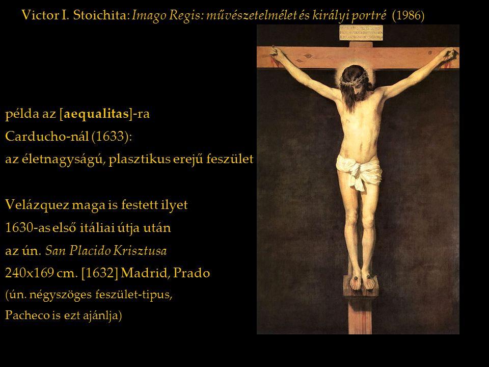 Victor I. Stoichita: Imago Regis: művészetelmélet és királyi portré ( 1986) példa az [aequalitas]-ra Carducho-nál (1633): az életnagyságú, plasztikus