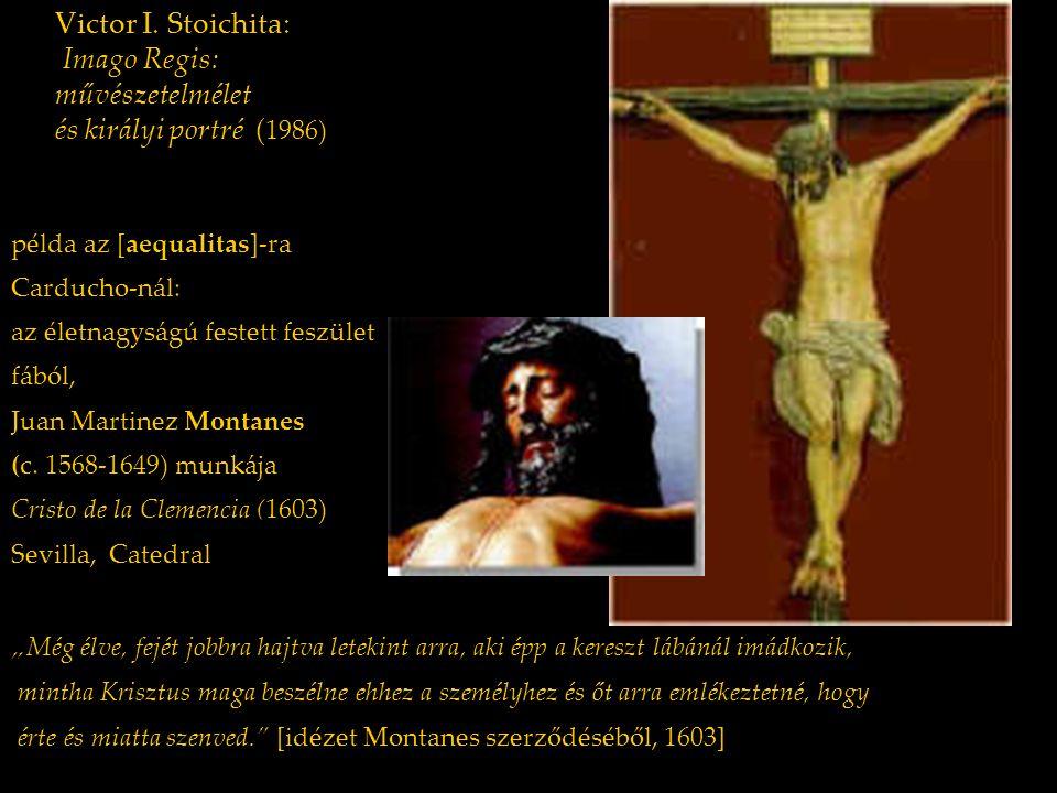 Victor I. Stoichita: Imago Regis: művészetelmélet és királyi portré ( 1986) példa az [aequalitas]-ra Carducho-nál: az életnagyságú festett feszület fá