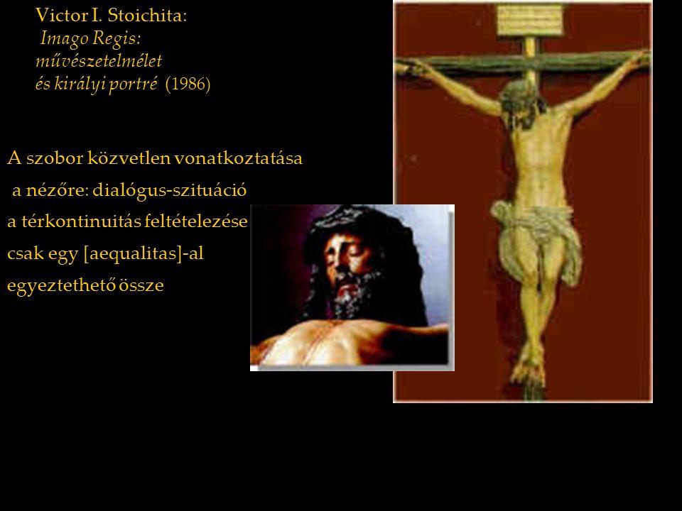 Victor I. Stoichita: Imago Regis: művészetelmélet és királyi portré ( 1986) A szobor közvetlen vonatkoztatása a nézőre: dialógus-szituáció a térkontin