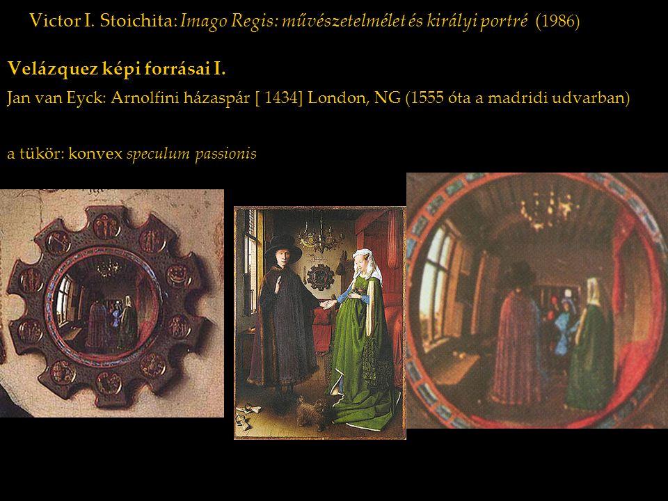 Victor I. Stoichita: Imago Regis: művészetelmélet és királyi portré ( 1986) Velázquez képi forrásai I. Jan van Eyck: Arnolfini házaspár [ 1434] London