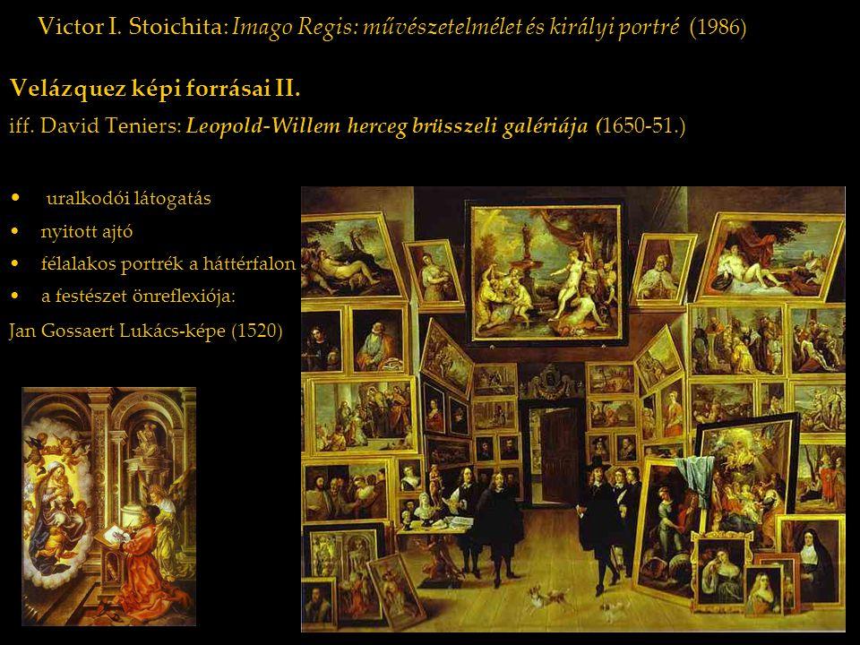 Victor I. Stoichita: Imago Regis: művészetelmélet és királyi portré ( 1986) Velázquez képi forrásai II. iff. David Teniers: Leopold-Willem herceg brüs