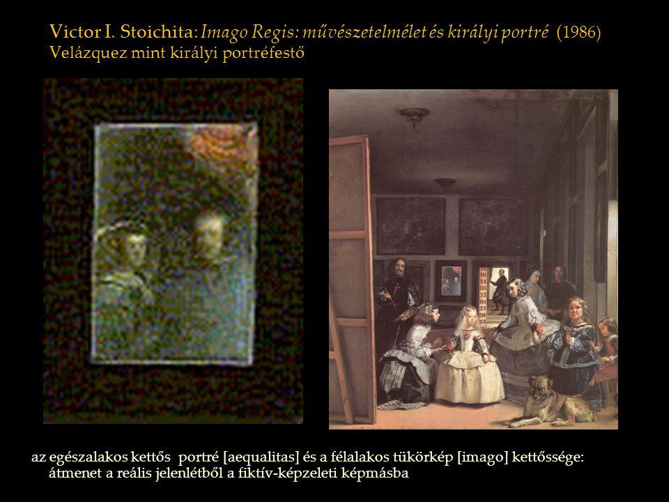 Victor I. Stoichita: Imago Regis: művészetelmélet és királyi portré ( 1986) Velázquez mint királyi portréfestő az egészalakos kettős portré [aequalita