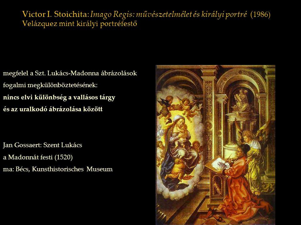 Victor I. Stoichita: Imago Regis: művészetelmélet és királyi portré ( 1986) Velázquez mint királyi portréfestő megfelel a Szt. Lukács-Madonna ábrázolá