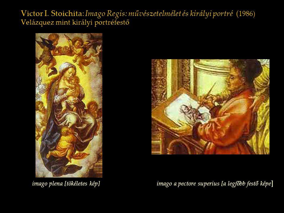 Victor I. Stoichita: Imago Regis: művészetelmélet és királyi portré ( 1986) Velázquez mint királyi portréfestő imago plena [tökéletes kép]imago a pect