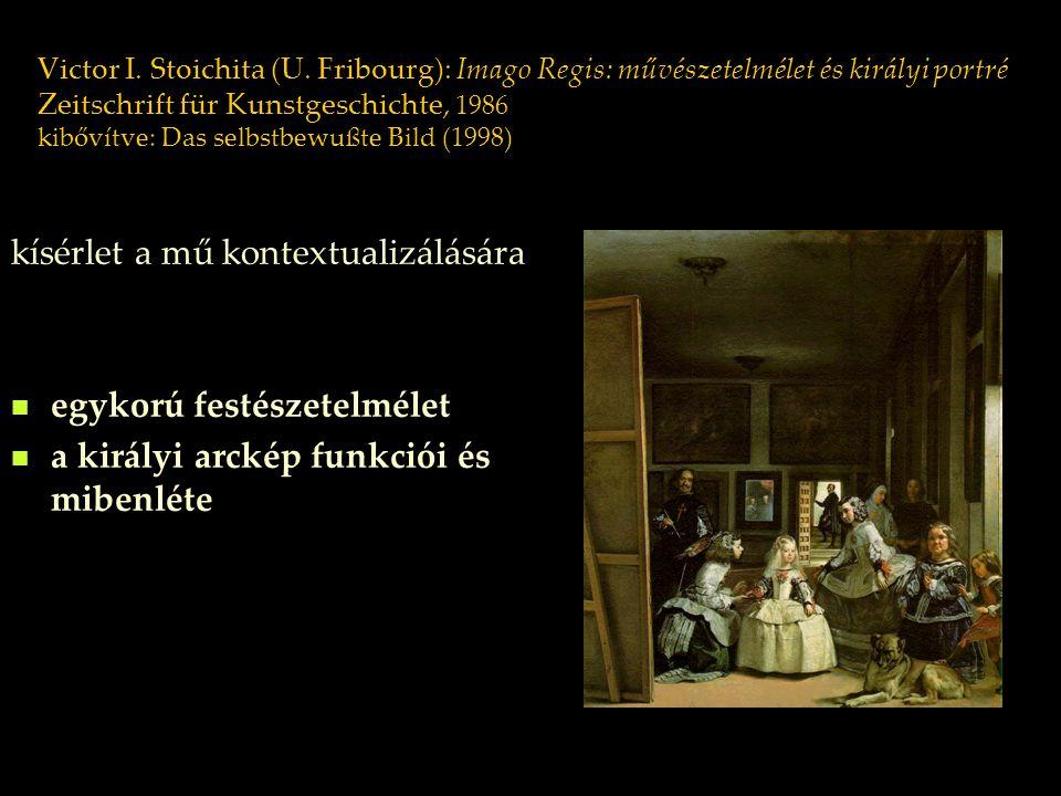 Victor I. Stoichita (U. Fribourg): Imago Regis: művészetelmélet és királyi portré Zeitschrift für Kunstgeschichte, 1986 kibővítve: Das selbstbewußte B