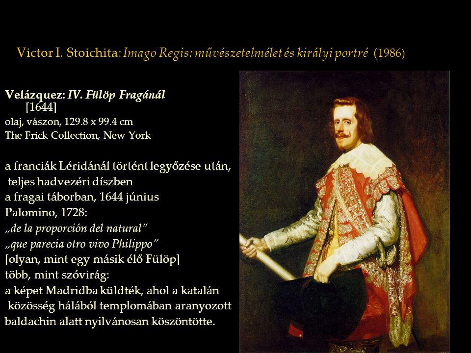 Victor I. Stoichita: Imago Regis: művészetelmélet és királyi portré ( 1986) Velázquez: IV. Fülöp Fragánál [1644] olaj, vászon, 129.8 x 99.4 cm The Fri