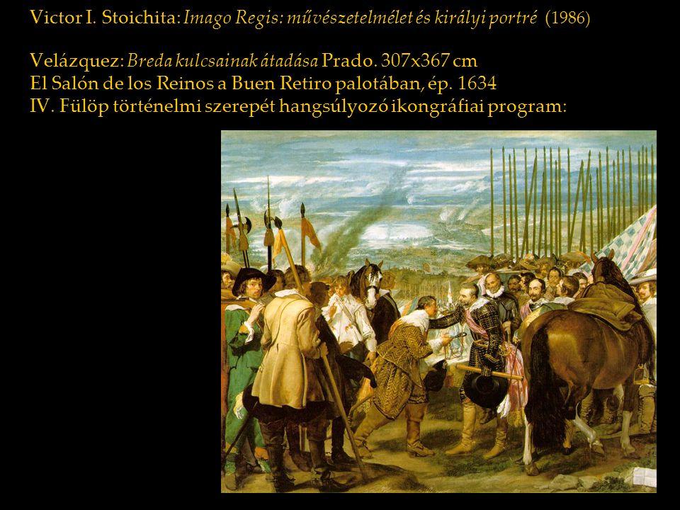 Victor I. Stoichita: Imago Regis: művészetelmélet és királyi portré ( 1986) Velázquez: Breda kulcsainak átadása Prado. 307x367 cm El Salón de los Rein