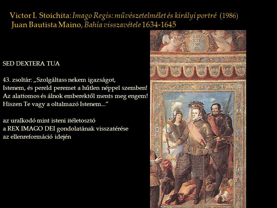 Victor I. Stoichita: Imago Regis: művészetelmélet és királyi portré ( 1986) Juan Bautista Maino, Bahía visszavétele 1634-1645 SED DEXTERA TUA 43. zsol