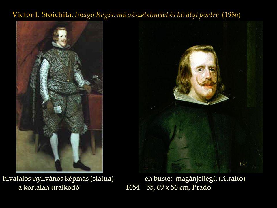 Victor I. Stoichita: Imago Regis: művészetelmélet és királyi portré ( 1986) hivatalos-nyilvános képmás (statua) en buste: magánjellegű (ritratto) a ko