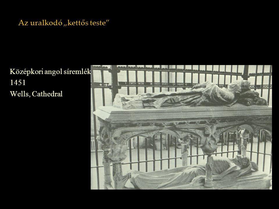 """Az uralkodó """"kettős teste"""" Középkori angol síremlék 1451 Wells, Cathedral"""
