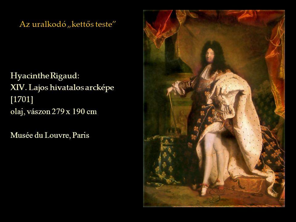 "Az uralkodó ""kettős teste"" Hyacinthe Rigaud: XIV. Lajos hivatalos arcképe [1701] olaj, vászon 279 x 190 cm Musée du Louvre, Paris"