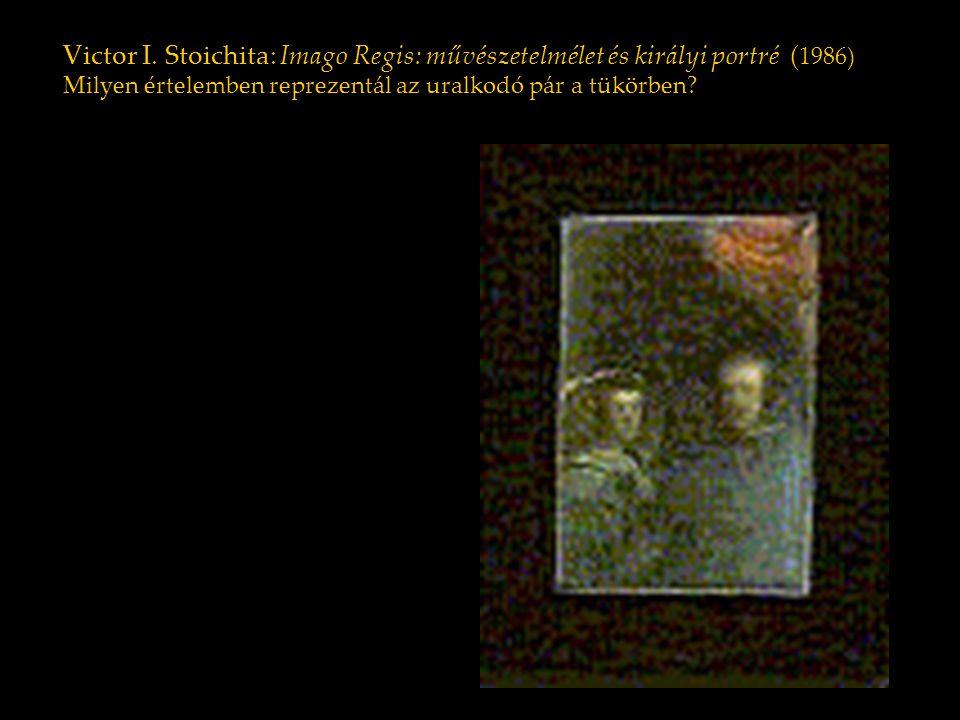 Victor I. Stoichita: Imago Regis: művészetelmélet és királyi portré ( 1986) Milyen értelemben reprezentál az uralkodó pár a tükörben?