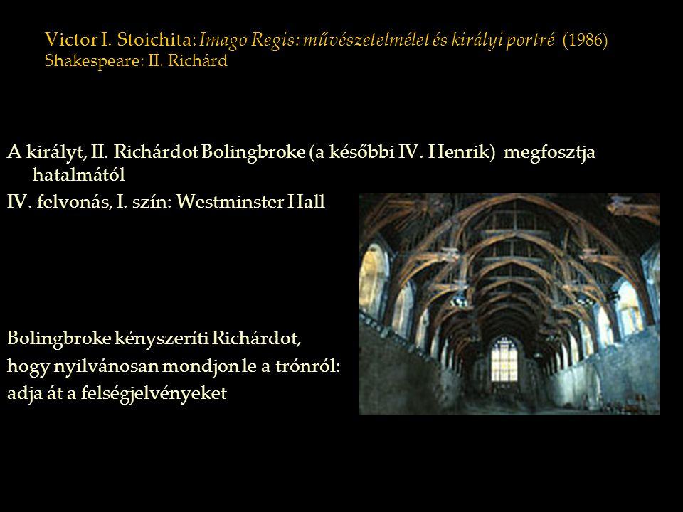 Victor I. Stoichita: Imago Regis: művészetelmélet és királyi portré ( 1986) Shakespeare: II. Richárd A királyt, II. Richárdot Bolingbroke (a későbbi I