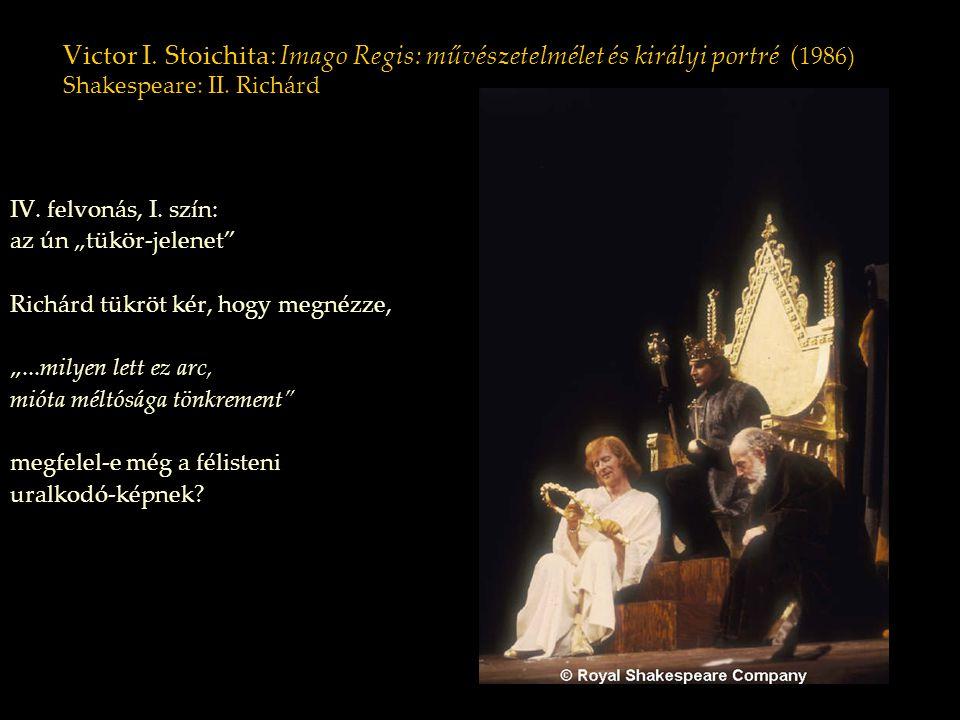 """Victor I. Stoichita: Imago Regis: művészetelmélet és királyi portré ( 1986) Shakespeare: II. Richárd IV. felvonás, I. szín: az ún """"tükör-jelenet"""" Rich"""