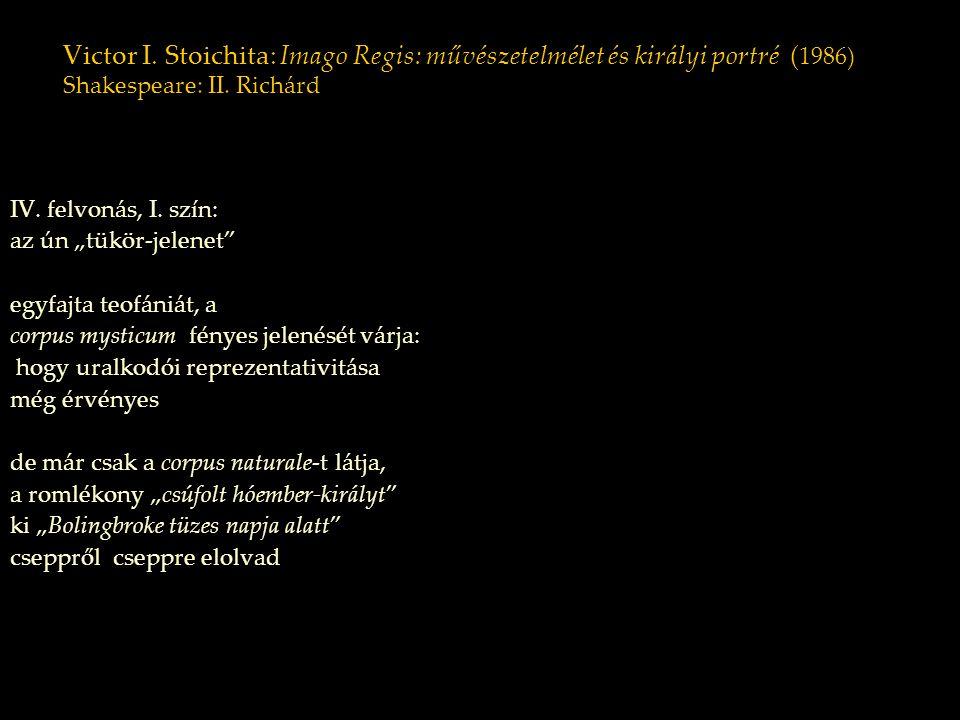 """Victor I. Stoichita: Imago Regis: művészetelmélet és királyi portré ( 1986) Shakespeare: II. Richárd IV. felvonás, I. szín: az ún """"tükör-jelenet"""" egyf"""