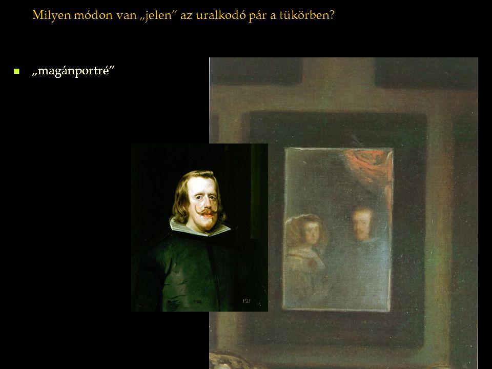 """Milyen módon van """"jelen"""" az uralkodó pár a tükörben? """"magánportré"""""""