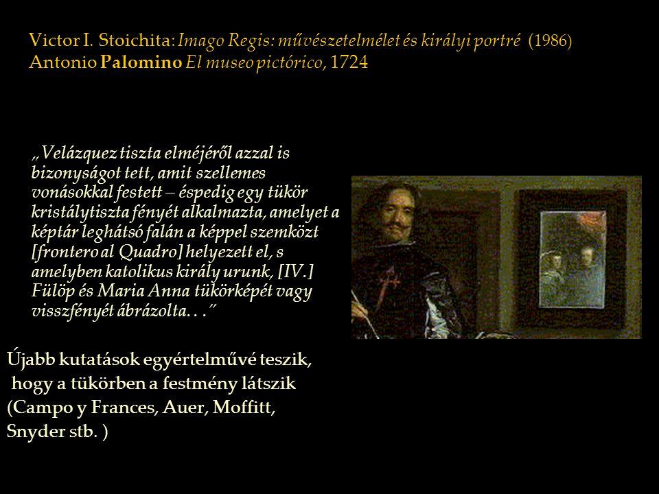 """Victor I. Stoichita: Imago Regis: művészetelmélet és királyi portré ( 1986) Antonio Palomino El museo pictórico, 1724 """"Velázquez tiszta elméjéről azza"""