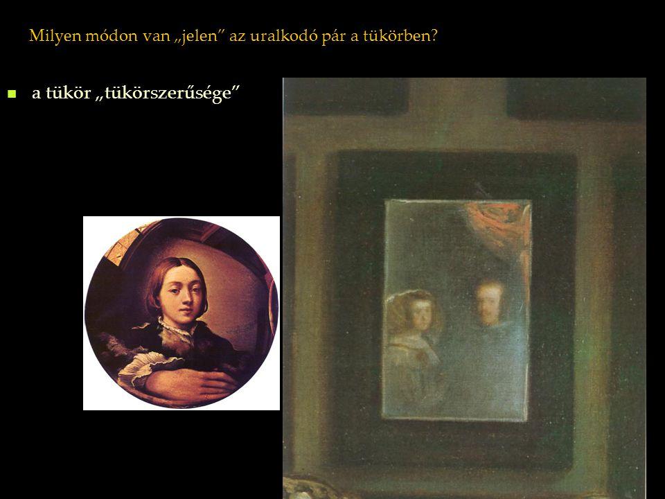 """Milyen módon van """"jelen"""" az uralkodó pár a tükörben? a tükör """"tükörszerűsége"""""""