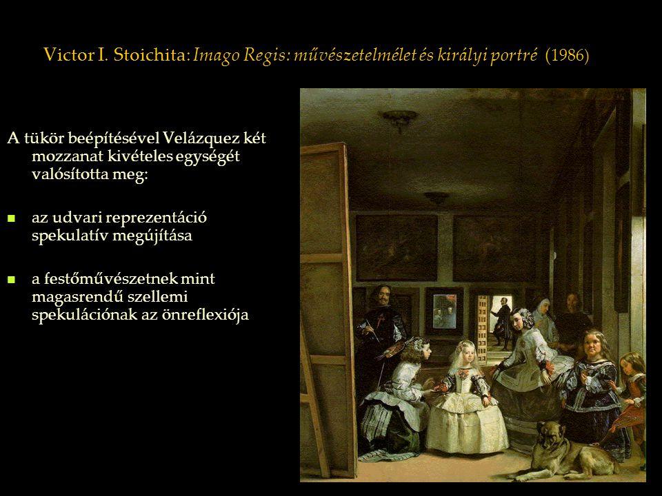 Victor I. Stoichita: Imago Regis: művészetelmélet és királyi portré ( 1986) A tükör beépítésével Velázquez két mozzanat kivételes egységét valósította