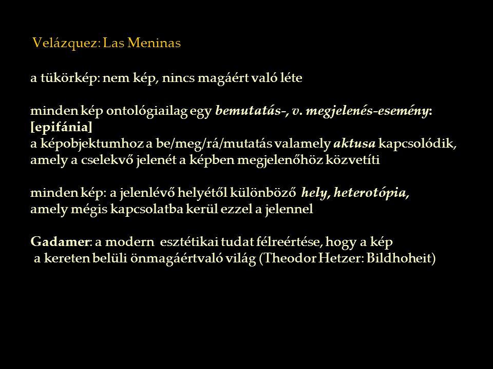 Velázquez: Las Meninas a tükörkép: nem kép, nincs magáért való léte minden kép ontológiailag egy bemutatás-, v. megjelenés-esemény: [epifánia] a képob