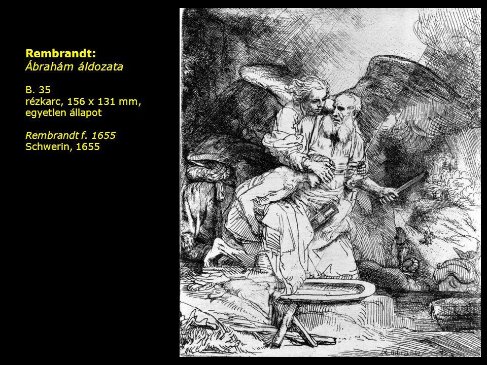 Rembrandt: Ábrahám áldozata B. 35 rézkarc, 156 x 131 mm, egyetlen állapot Rembrandt f. 1655 Schwerin, 1655
