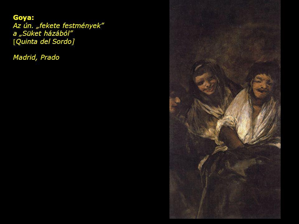 """Goya: Az ún. """"fekete festmények"""" a """"Süket házából"""" [ Quinta del Sordo] Madrid, Prado"""
