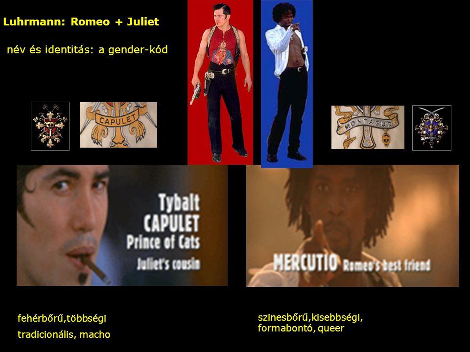 Luhrmann: Romeo + Juliet név és identitás: a gender-kód – fehérbőrű,többségi tradicionális, macho szinesbőrű,kisebbségi, formabontó, queer