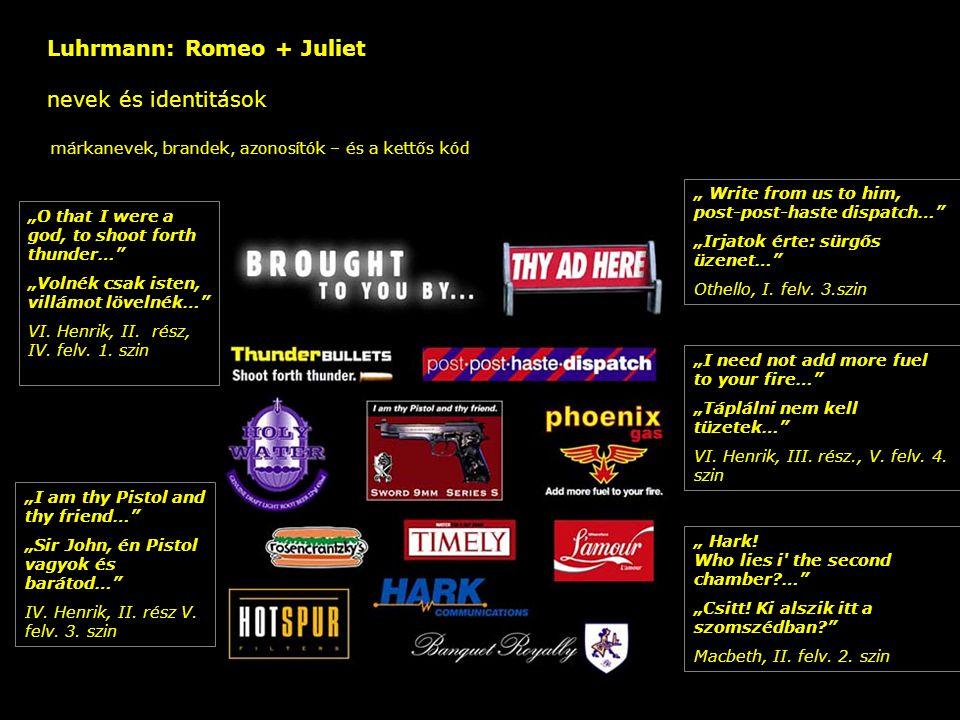 """Luhrmann: Romeo + Juliet nevek és identitások – márkanevek, brandek, azonosítók – és a kettős kód """"I am thy Pistol and thy friend…"""" """"Sir John, én Pist"""