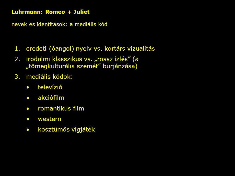 """Luhrmann: Romeo + Juliet nevek és identitások: a mediális kód – 1.eredeti (óangol) nyelv vs. kortárs vizualitás 2.irodalmi klasszikus vs. """"rossz ízlés"""